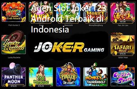 Agen Slot Joker123 Android Terbaik di Indonesia