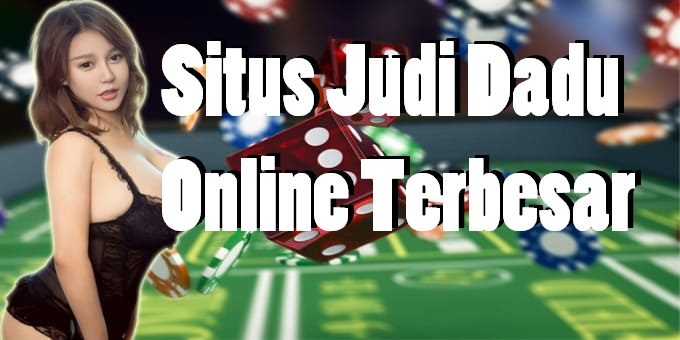 Situs Judi Dadu Online Terbesar