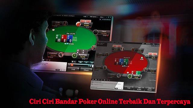 Ciri Ciri Bandar Poker Online Terbaik Dan Terpercaya