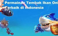 Permainan Tembak Ikan Online Terbaik di Indonesia