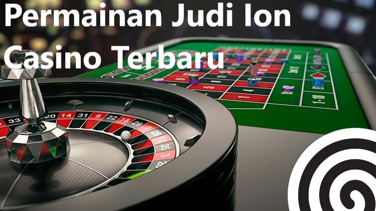 Informasi Terkait Agen Ion Casino Saat Ini
