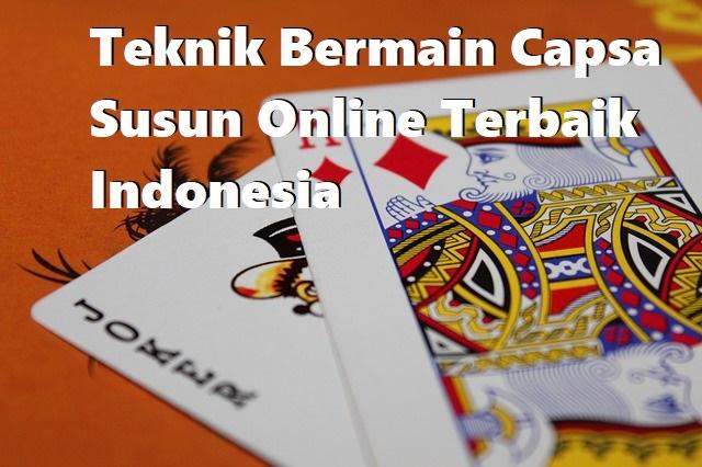Teknik Bermain Capsa Susun Online Terbaik Indonesia