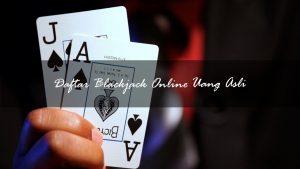Daftar Blackjack Uang Asli Terpercaya