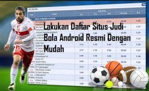 Lakukan Daftar Situs Judi Bola Android Resmi Dengan Mudah