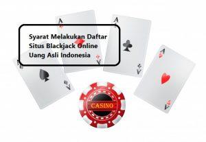 Syarat Melakukan Daftar Situs Blackjack Online Uang Asli Indonesia