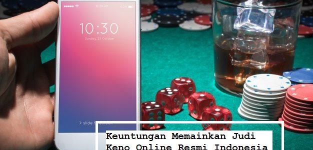 Keuntungan Memainkan Judi Keno Online Resmi Indonesia